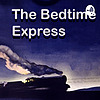 💤 The Bedtime Express • Sleep Podcast 💤