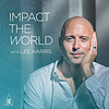 Impact the World with Lee Harris
