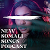 New Somali Songs Podcast