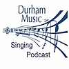Durham Music Singing Podcast