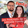 Les Podcasts de la Mélodie Family - Le Podcast