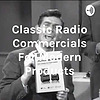 Classic Radio Commercials For Modern Products