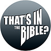That's In The Bible? » That's In The Bible - Podcast