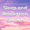 Sleep and Relaxation Sounds