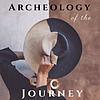 Archeology of the Journey Podcast