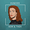 Humans, Now and Then